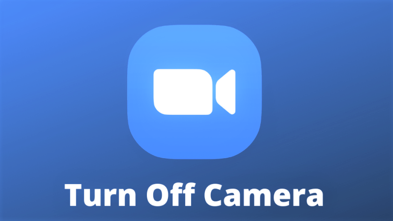 Turn Off Your Video Camera on Zoom