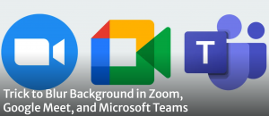 Trick to Blur Background in Zoom, Google Meet, and Microsoft Teams